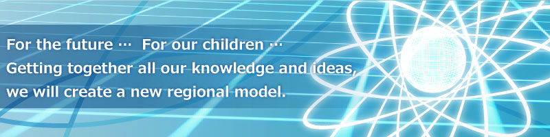 For the future …For our children …Getting together all our knowledge and ideas,we will create a new regional model.